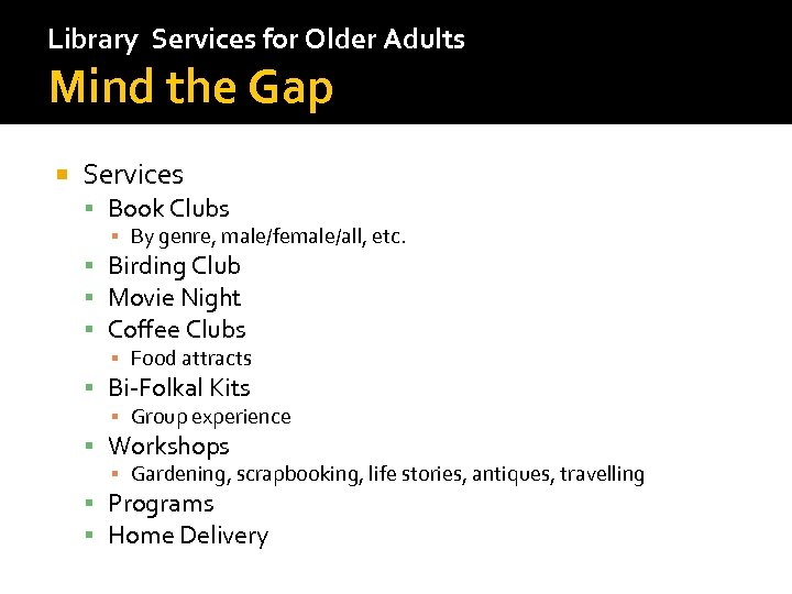 Library Services for Older Adults Mind the Gap Services Book Clubs ▪ By genre,
