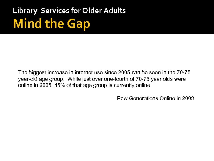 Library Services for Older Adults Mind the Gap The biggest increase in internet use