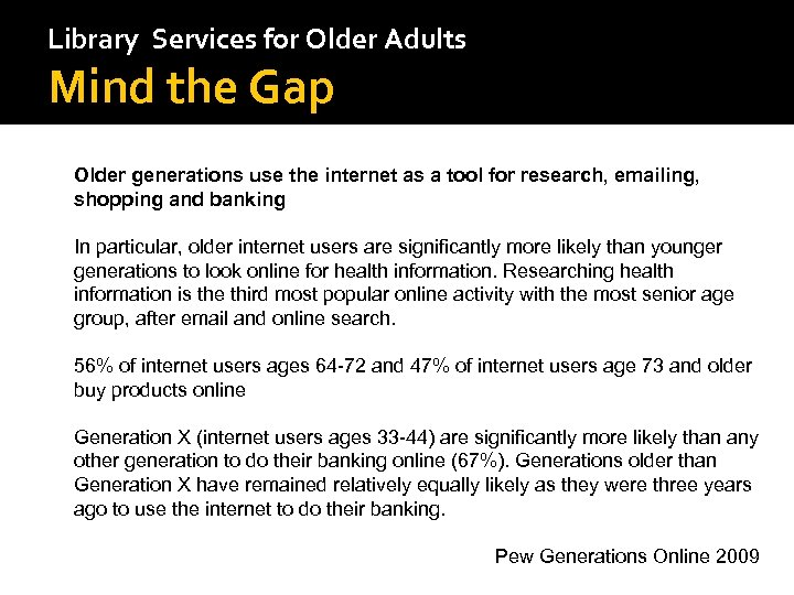 Library Services for Older Adults Mind the Gap Older generations use the internet as