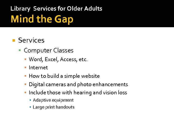 Library Services for Older Adults Mind the Gap Services Computer Classes ▪ Word, Excel,