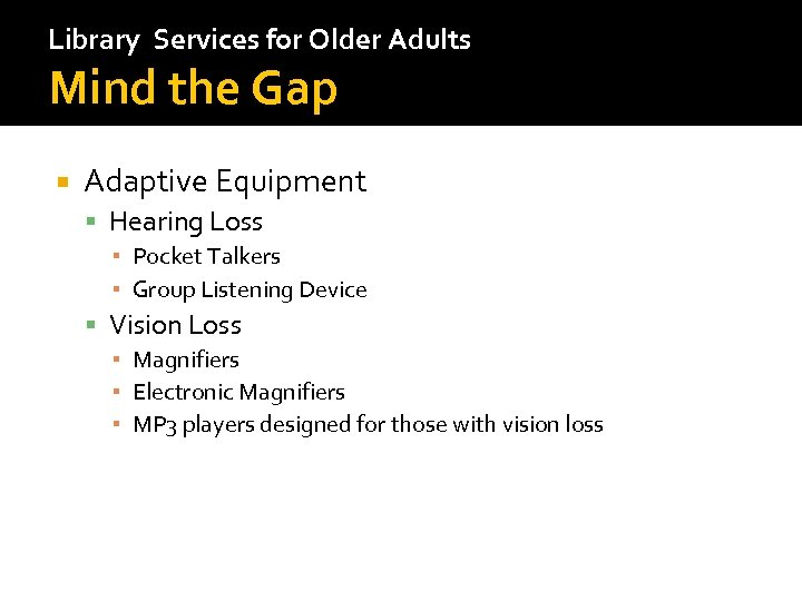 Library Services for Older Adults Mind the Gap Adaptive Equipment Hearing Loss ▪ Pocket