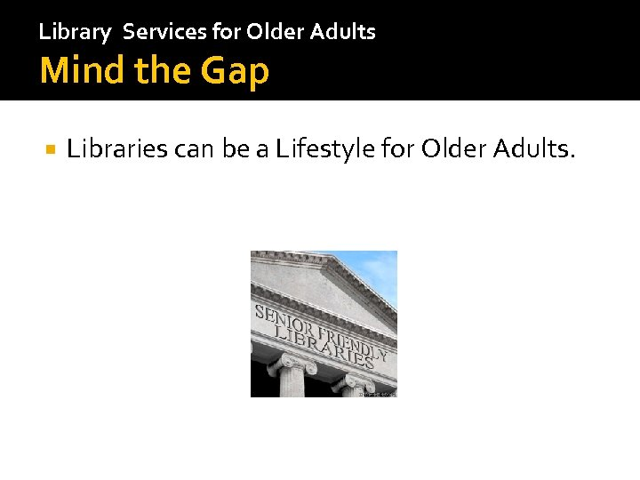 Library Services for Older Adults Mind the Gap Libraries can be a Lifestyle for