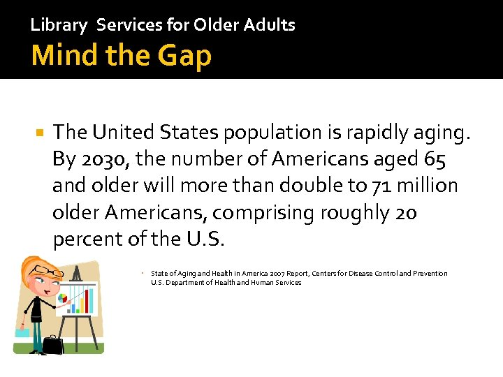 Library Services for Older Adults Mind the Gap The United States population is rapidly