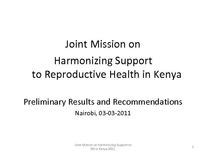 Joint Mission on Harmonizing Support to Reproductive Health in Kenya Preliminary Results and Recommendations