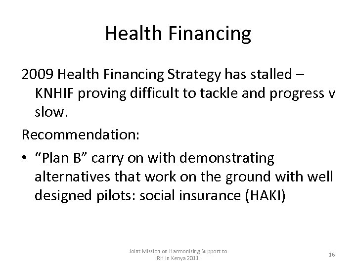 Health Financing 2009 Health Financing Strategy has stalled – KNHIF proving difficult to tackle