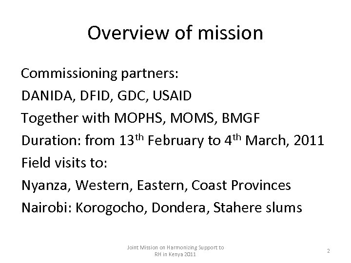 Overview of mission Commissioning partners: DANIDA, DFID, GDC, USAID Together with MOPHS, MOMS, BMGF