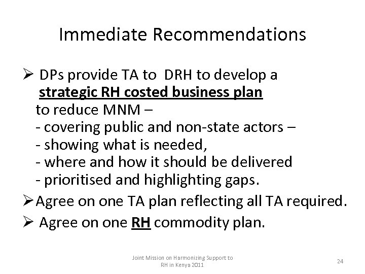 Immediate Recommendations Ø DPs provide TA to DRH to develop a strategic RH costed