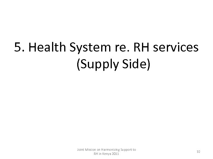 5. Health System re. RH services (Supply Side) Joint Mission on Harmonizing Support to