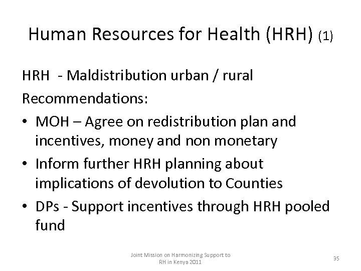 Human Resources for Health (HRH) (1) HRH - Maldistribution urban / rural Recommendations: •