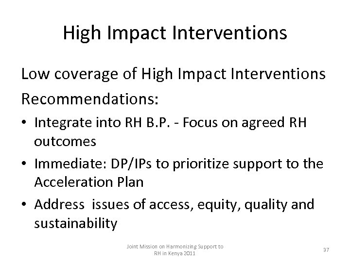 High Impact Interventions Low coverage of High Impact Interventions Recommendations: • Integrate into RH
