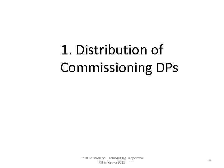 1. Distribution of Commissioning DPs Joint Mission on Harmonizing Support to RH in Kenya