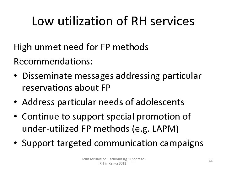 Low utilization of RH services High unmet need for FP methods Recommendations: • Disseminate