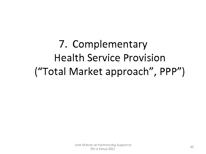 """7. Complementary Health Service Provision (""""Total Market approach"""", PPP"""") Joint Mission on Harmonizing Support"""