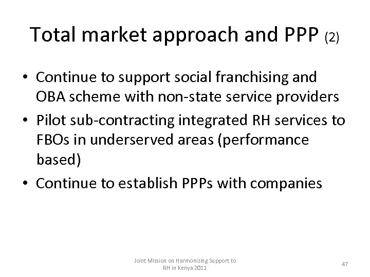 Total market approach and PPP (2) • Continue to support social franchising and OBA