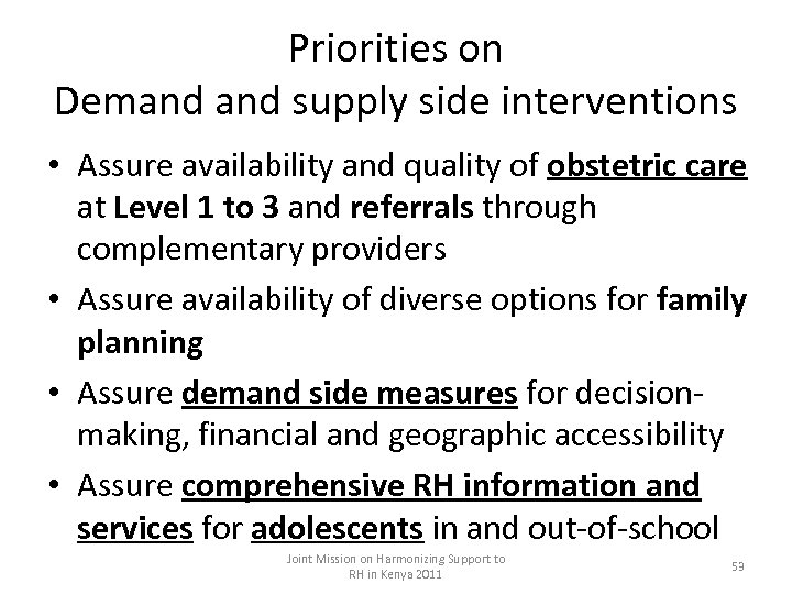 Priorities on Demand supply side interventions • Assure availability and quality of obstetric care