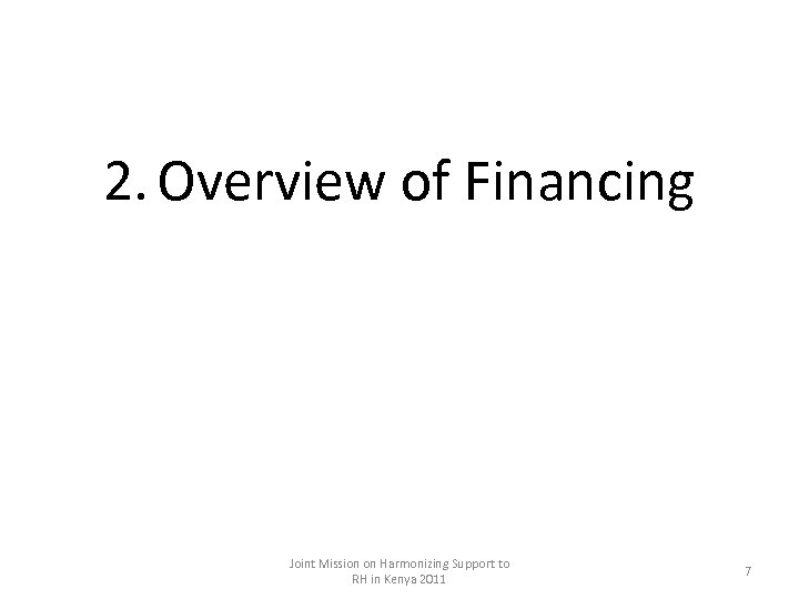 2. Overview of Financing Joint Mission on Harmonizing Support to RH in Kenya 2011