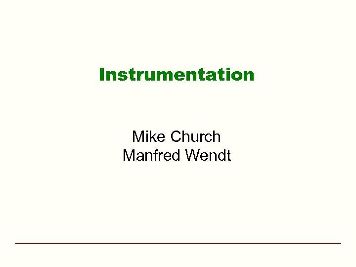 Instrumentation Mike Church Manfred Wendt