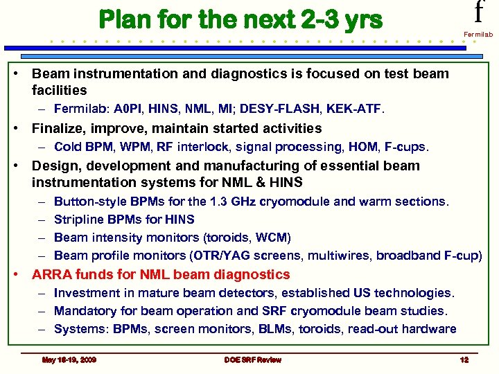 Plan for the next 2 -3 yrs f Fermilab • Beam instrumentation and diagnostics