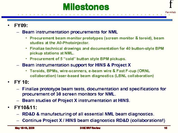 f Milestones Fermilab • FY 09: – Beam instrumentation procurements for NML • Procurement