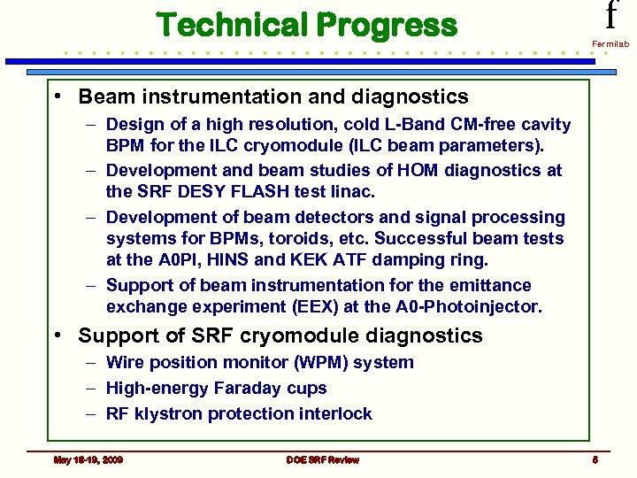 Technical Progress f Fermilab • Beam instrumentation and diagnostics – Design of a high