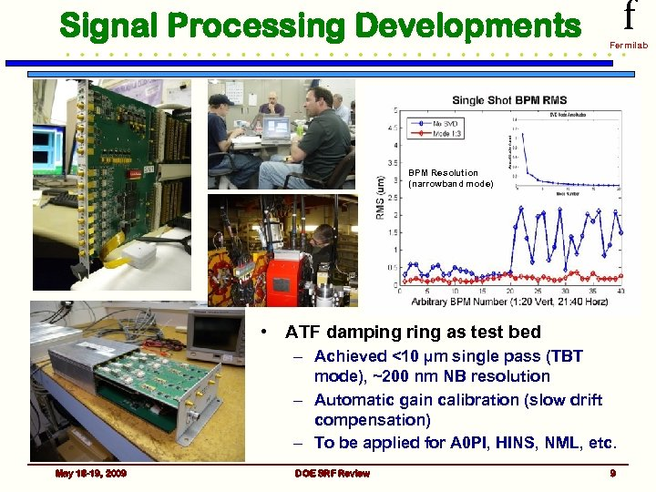 Signal Processing Developments f Fermilab BPM Resolution (narrowband mode) • ATF damping ring as