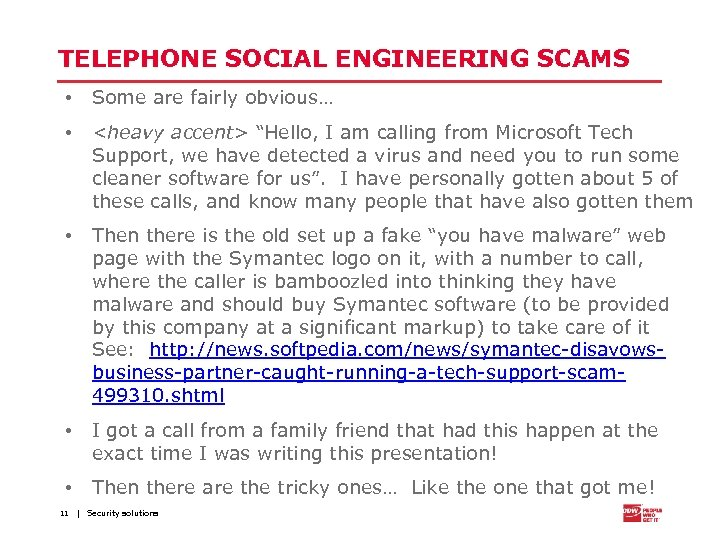 "TELEPHONE SOCIAL ENGINEERING SCAMS • Some are fairly obvious… • <heavy accent> ""Hello, I"