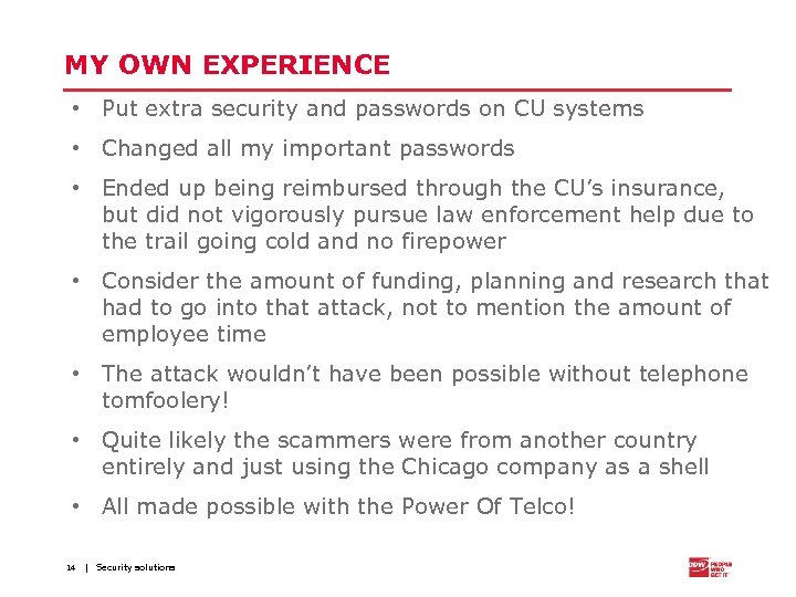 MY OWN EXPERIENCE • Put extra security and passwords on CU systems • Changed