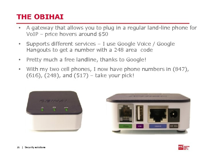 THE OBIHAI • A gateway that allows you to plug in a regular land-line