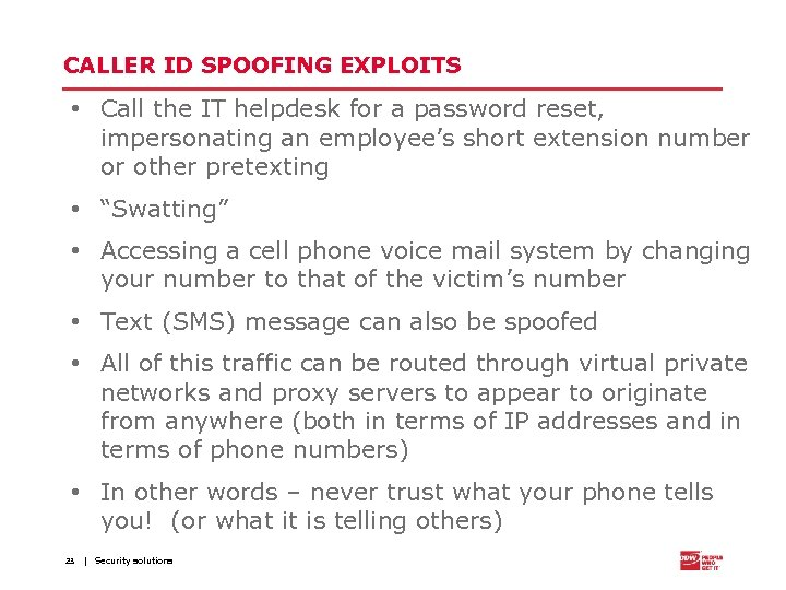 CALLER ID SPOOFING EXPLOITS • Call the IT helpdesk for a password reset, impersonating