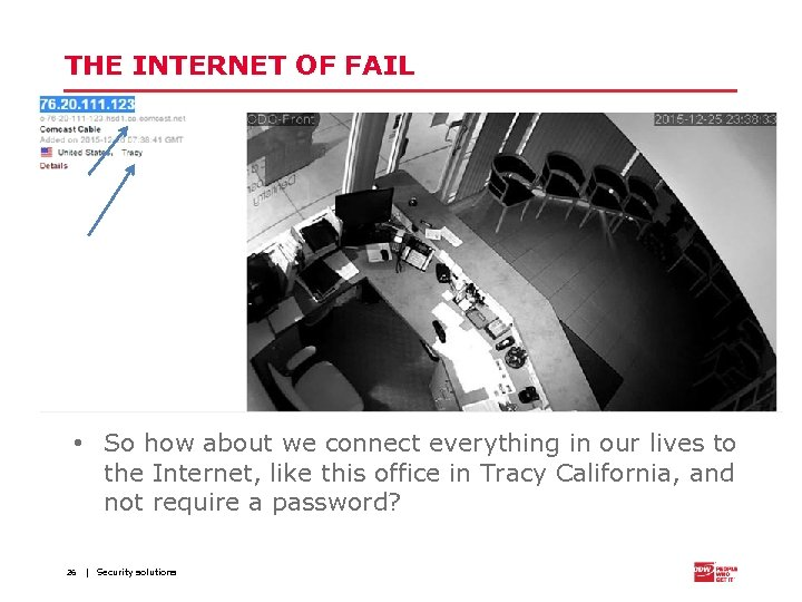 THE INTERNET OF FAIL • So how about we connect everything in our lives