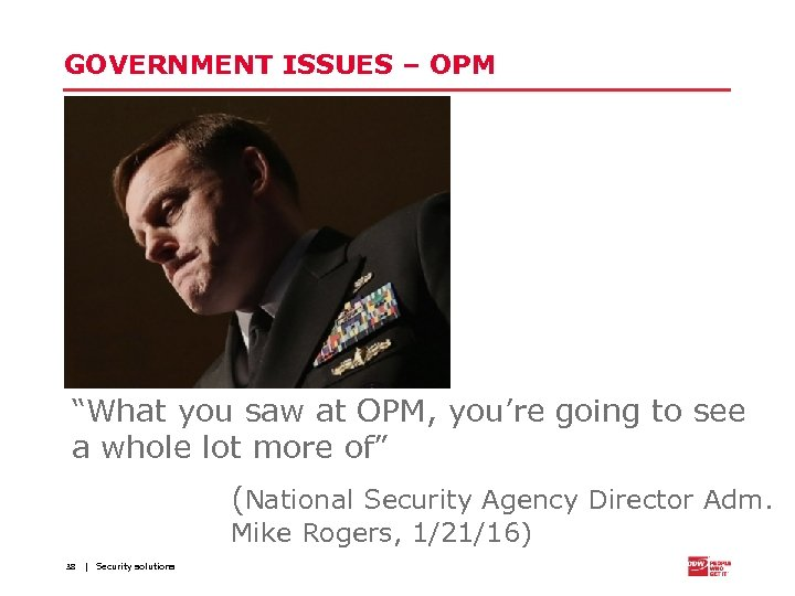"GOVERNMENT ISSUES – OPM ""What you saw at OPM, you're going to see a"