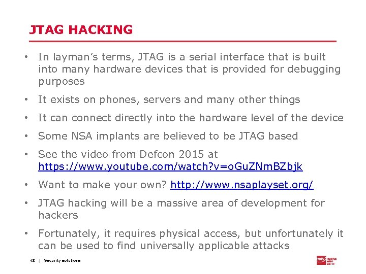 JTAG HACKING • In layman's terms, JTAG is a serial interface that is built