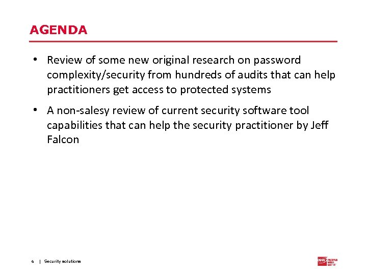 AGENDA • Review of some new original research on password complexity/security from hundreds of