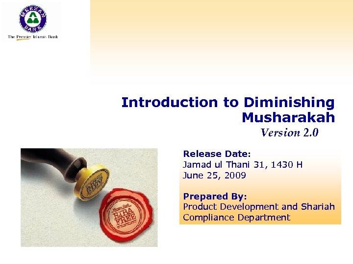 Introduction to Diminishing Musharakah Concept of Version 2. 0 Diminishing Musharakah Release Date: Jamad