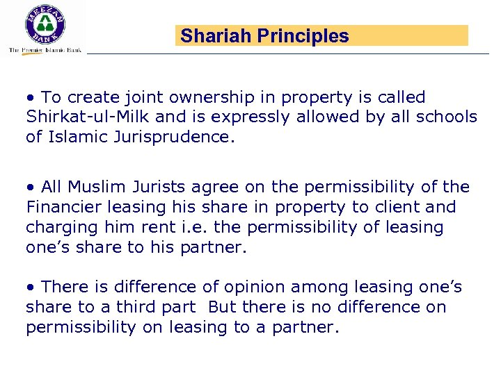 Shariah Principles • To create joint ownership in property is called Shirkat-ul-Milk and is