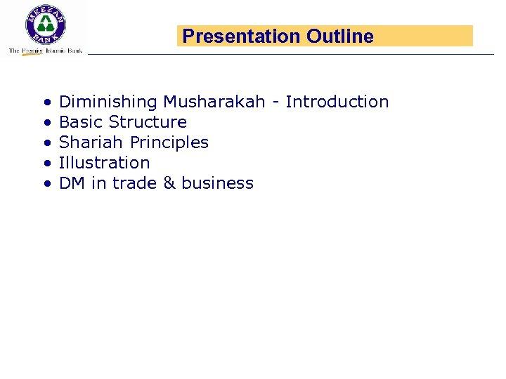 Presentation Outline • • • Diminishing Musharakah - Introduction Basic Structure Shariah Principles Illustration