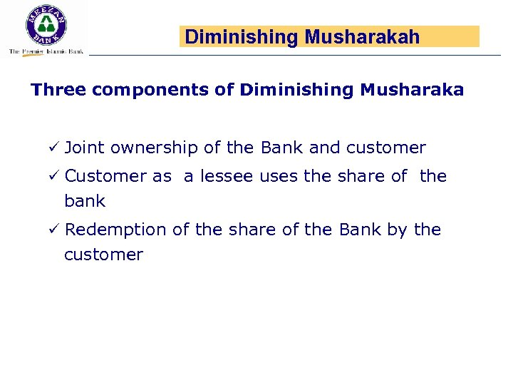 Diminishing Musharakah Three components of Diminishing Musharaka ü Joint ownership of the Bank and