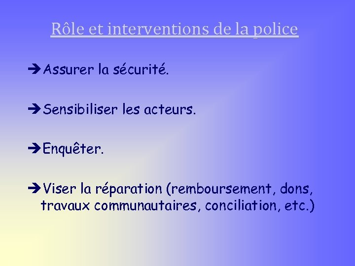 Rôle et interventions de la police èAssurer la sécurité. èSensibiliser les acteurs. èEnquêter. èViser