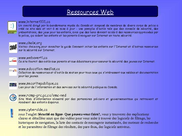Ressources Web www. internet 101. ca Un comité dirigé par la Gendarmerie royale du
