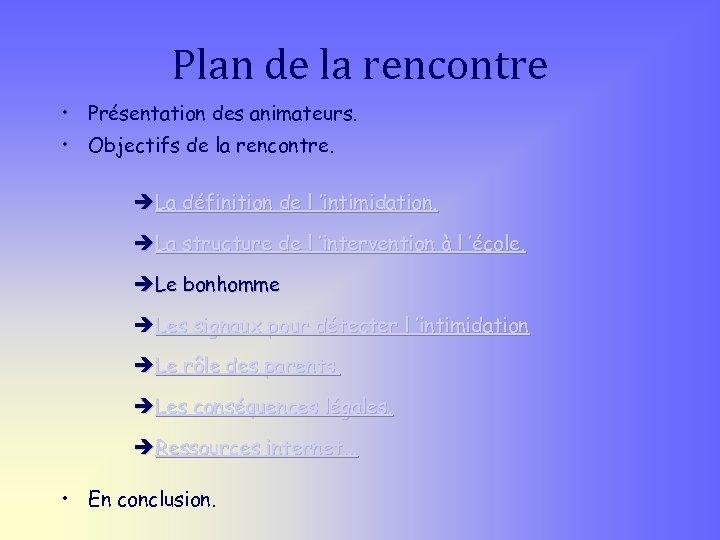 Plan de la rencontre • Présentation des animateurs. • Objectifs de la rencontre. èLa