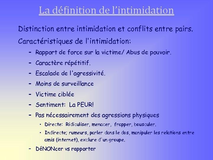 La définition de l'intimidation Distinction entre intimidation et conflits entre pairs. Caractéristiques de l'intimidation: