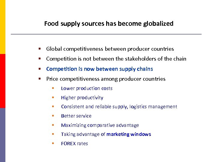 Food supply sources has become globalized § Global competitiveness between producer countries § Competition