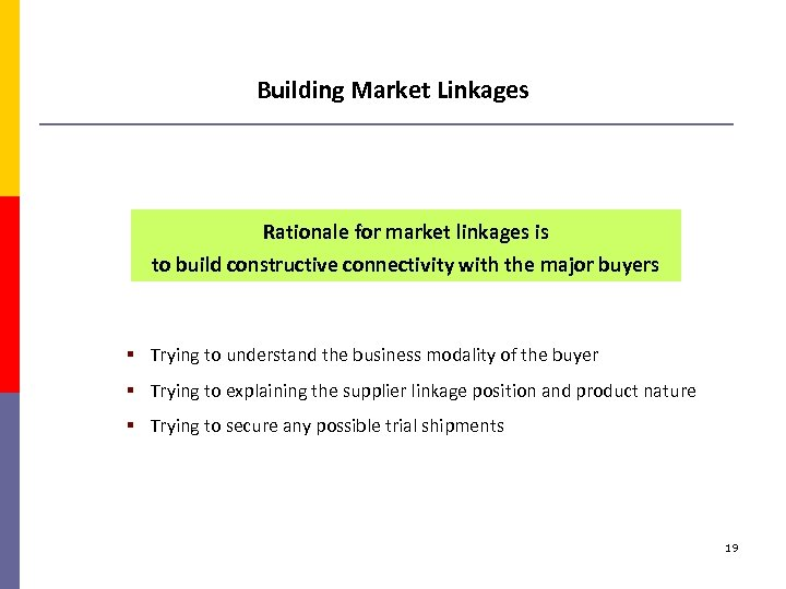 Building Market Linkages Rationale for market linkages is to build constructive connectivity with the