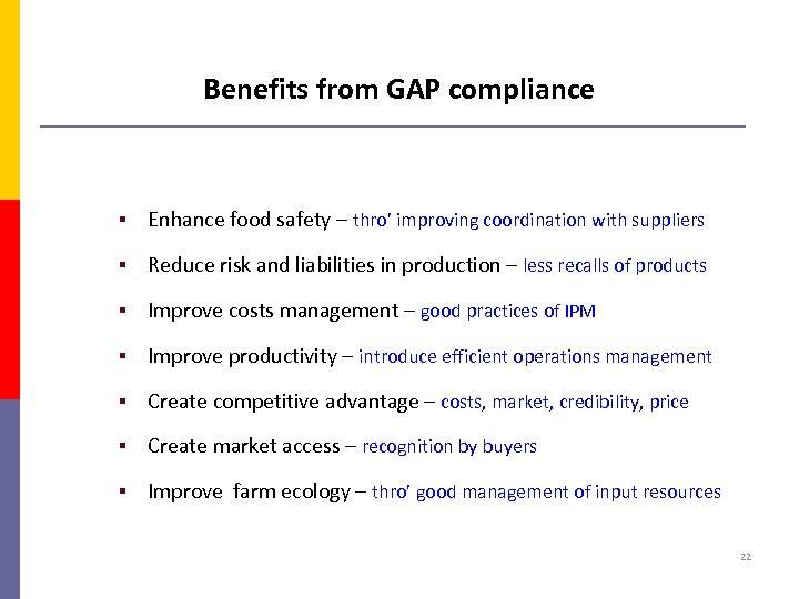 Benefits from GAP compliance § Enhance food safety – thro' improving coordination with suppliers