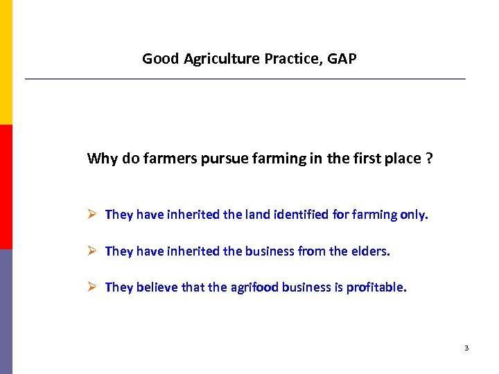 Good Agriculture Practice, GAP Why do farmers pursue farming in the first place ?