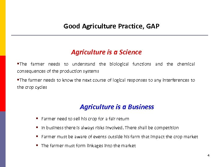Good Agriculture Practice, GAP Agriculture is a Science §The farmer needs to understand the