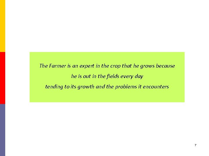The Farmer is an expert in the crop that he grows because he is