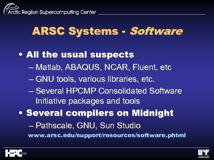 ARSC Systems - Software • All the usual suspects – Matlab, ABAQUS, NCAR, Fluent,