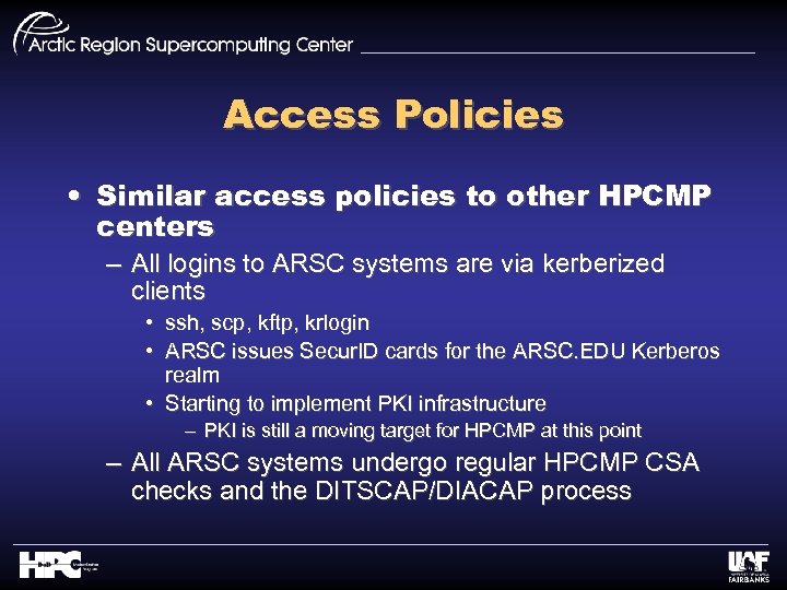 Access Policies • Similar access policies to other HPCMP centers – All logins to