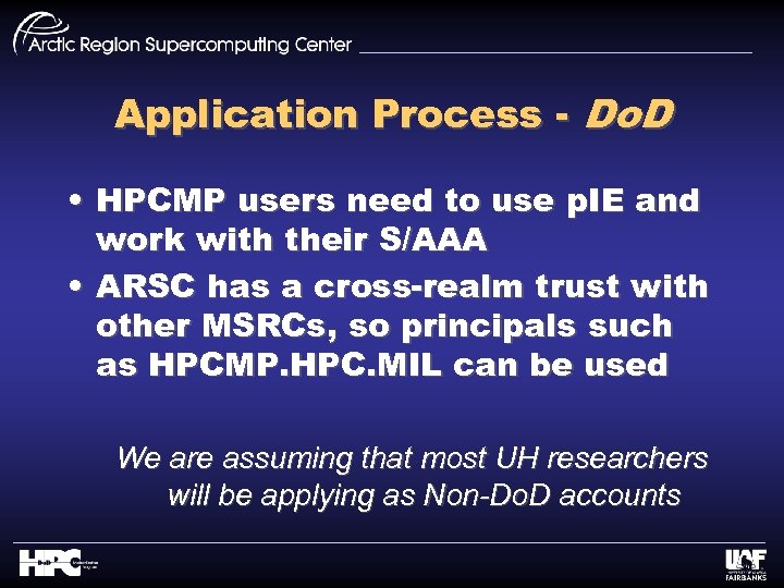Application Process - Do. D • HPCMP users need to use p. IE and